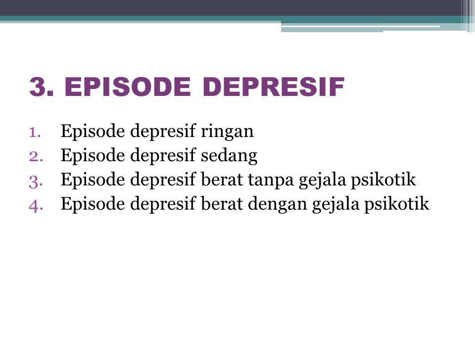 3. EPISODE DEPRESIF Episode depresif ringan Episode depresif sedang