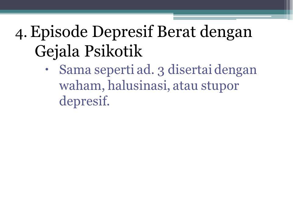 4. Episode Depresif Berat dengan Gejala Psikotik