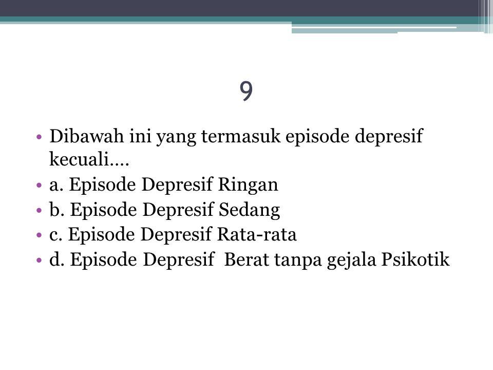 9 Dibawah ini yang termasuk episode depresif kecuali….