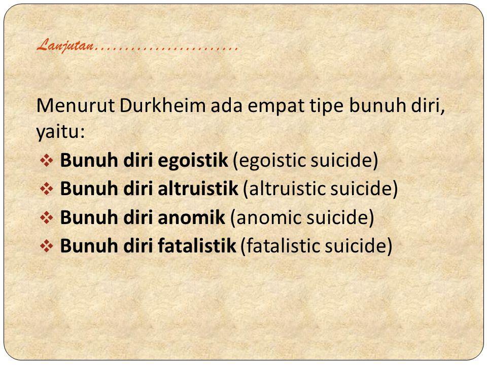 Menurut Durkheim ada empat tipe bunuh diri, yaitu: