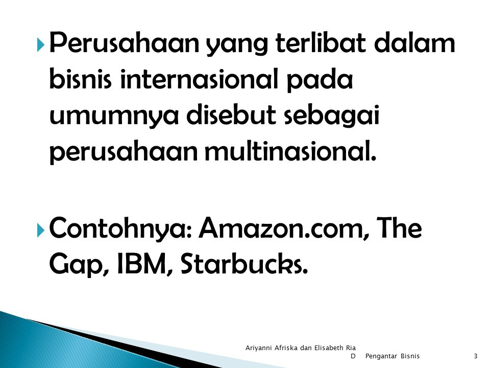 Contohnya: Amazon.com, The Gap, IBM, Starbucks.