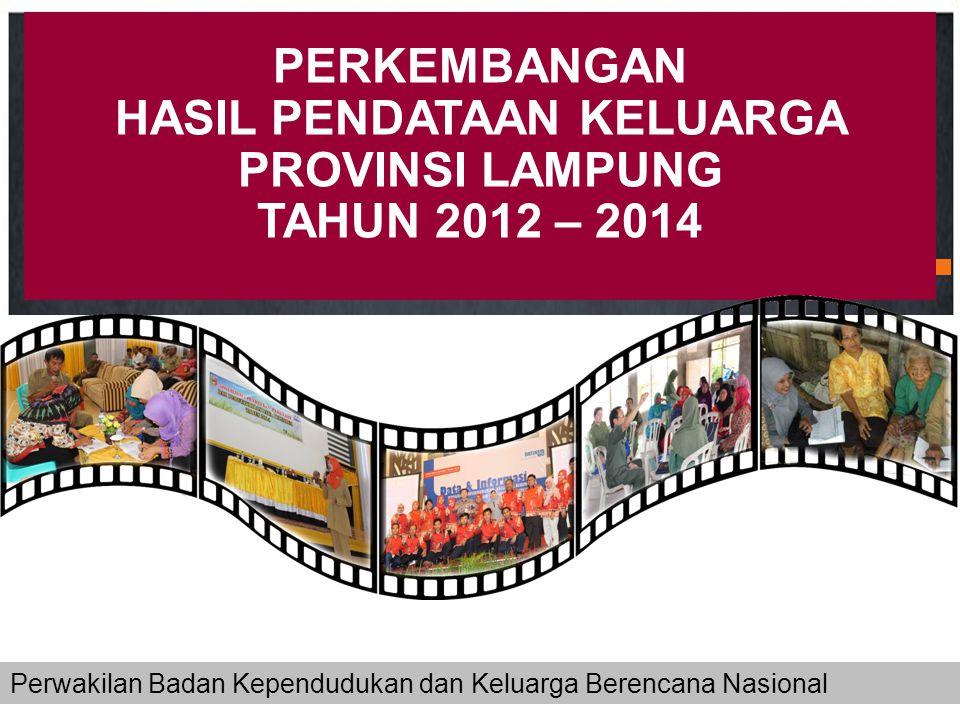 PERKEMBANGAN HASIL PENDATAAN KELUARGA PROVINSI LAMPUNG TAHUN 2012 – 2014