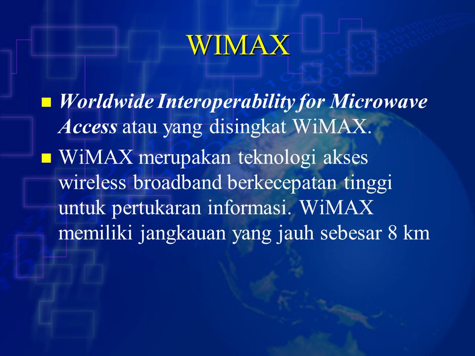 WIMAX Worldwide Interoperability for Microwave Access atau yang disingkat WiMAX.