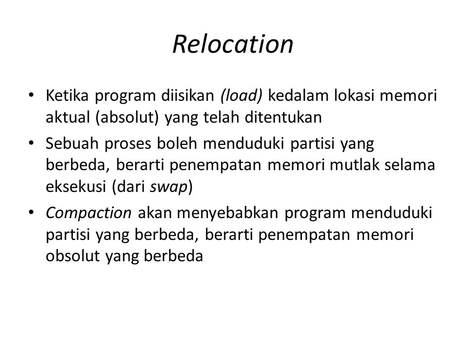 Relocation Ketika program diisikan (load) kedalam lokasi memori aktual (absolut) yang telah ditentukan.