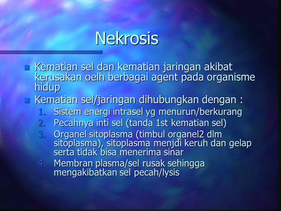 Nekrosis Kematian sel dan kematian jaringan akibat kerusakan oelh berbagai agent pada organisme hidup.