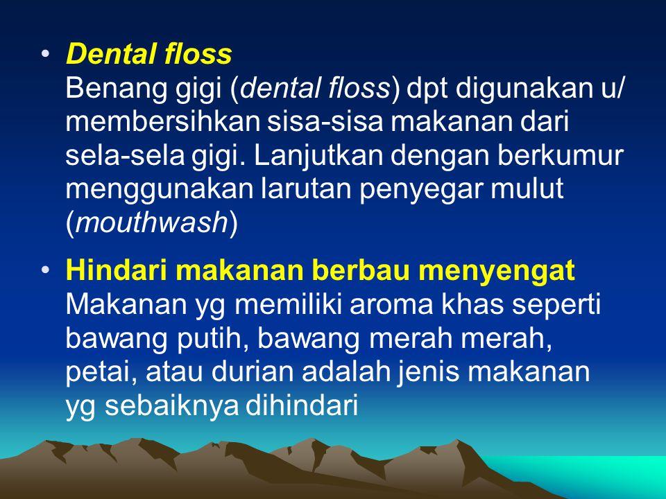 Dental floss Benang gigi (dental floss) dpt digunakan u/ membersihkan sisa-sisa makanan dari sela-sela gigi. Lanjutkan dengan berkumur menggunakan larutan penyegar mulut (mouthwash)