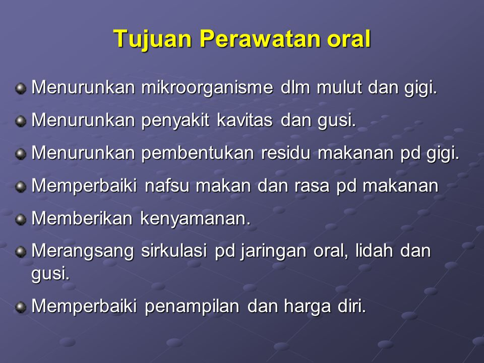 Tujuan Perawatan oral Menurunkan mikroorganisme dlm mulut dan gigi.