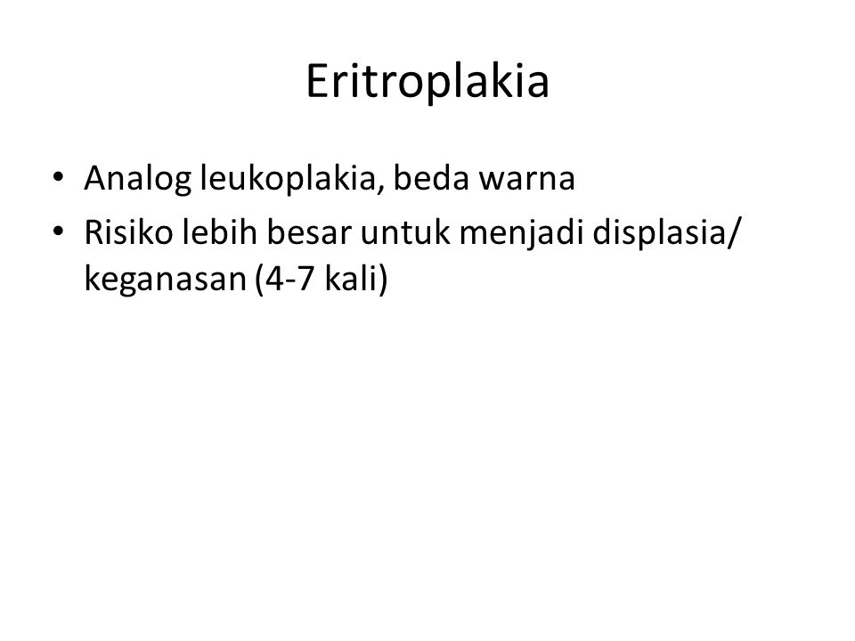 Eritroplakia Analog leukoplakia, beda warna