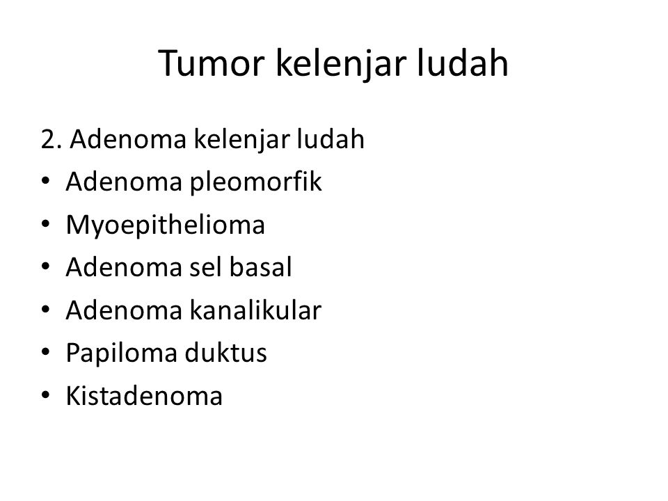 Tumor kelenjar ludah 2. Adenoma kelenjar ludah Adenoma pleomorfik