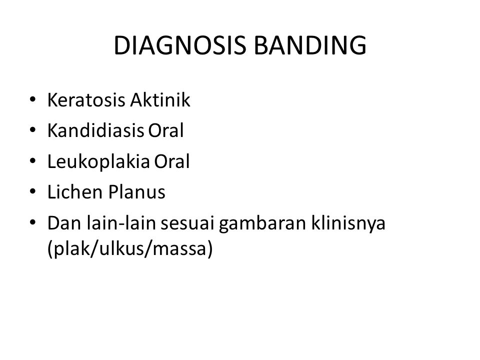 DIAGNOSIS BANDING Keratosis Aktinik Kandidiasis Oral Leukoplakia Oral