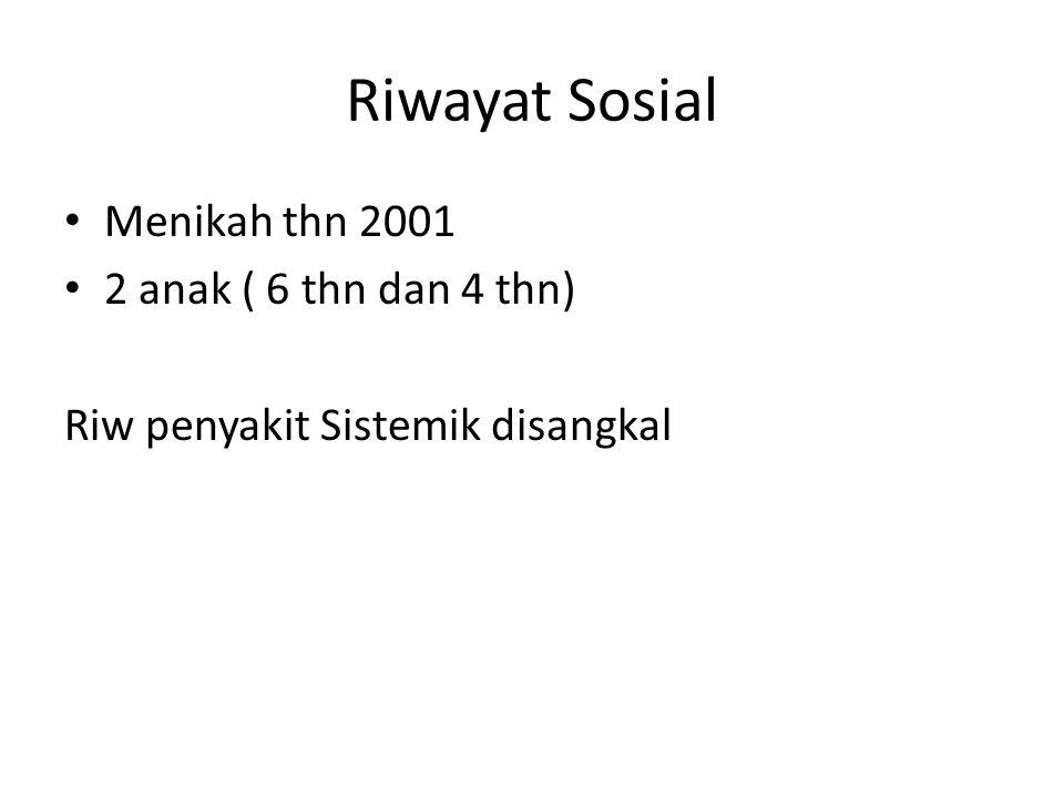 Riwayat Sosial Menikah thn 2001 2 anak ( 6 thn dan 4 thn)
