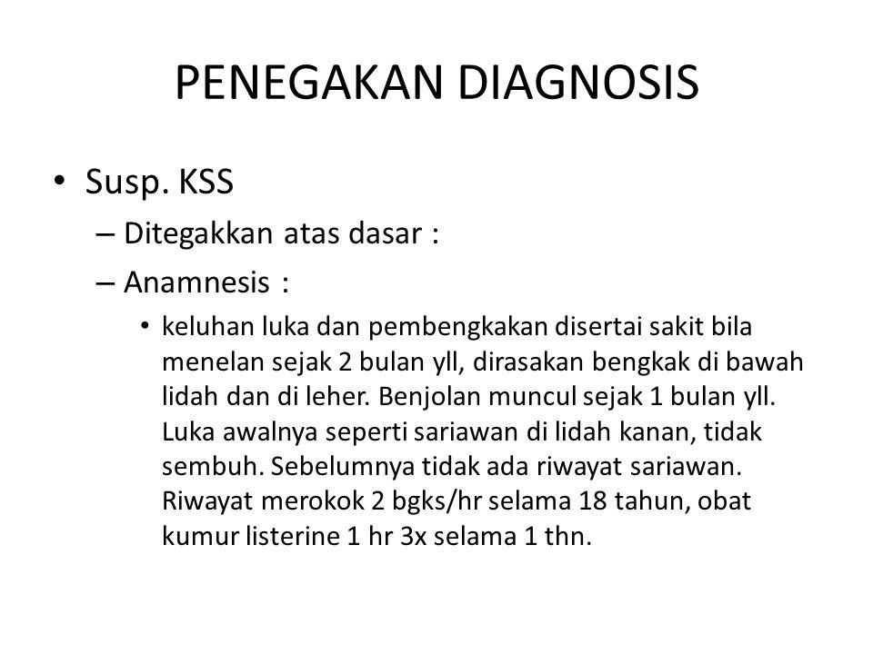 PENEGAKAN DIAGNOSIS Susp. KSS Ditegakkan atas dasar : Anamnesis :