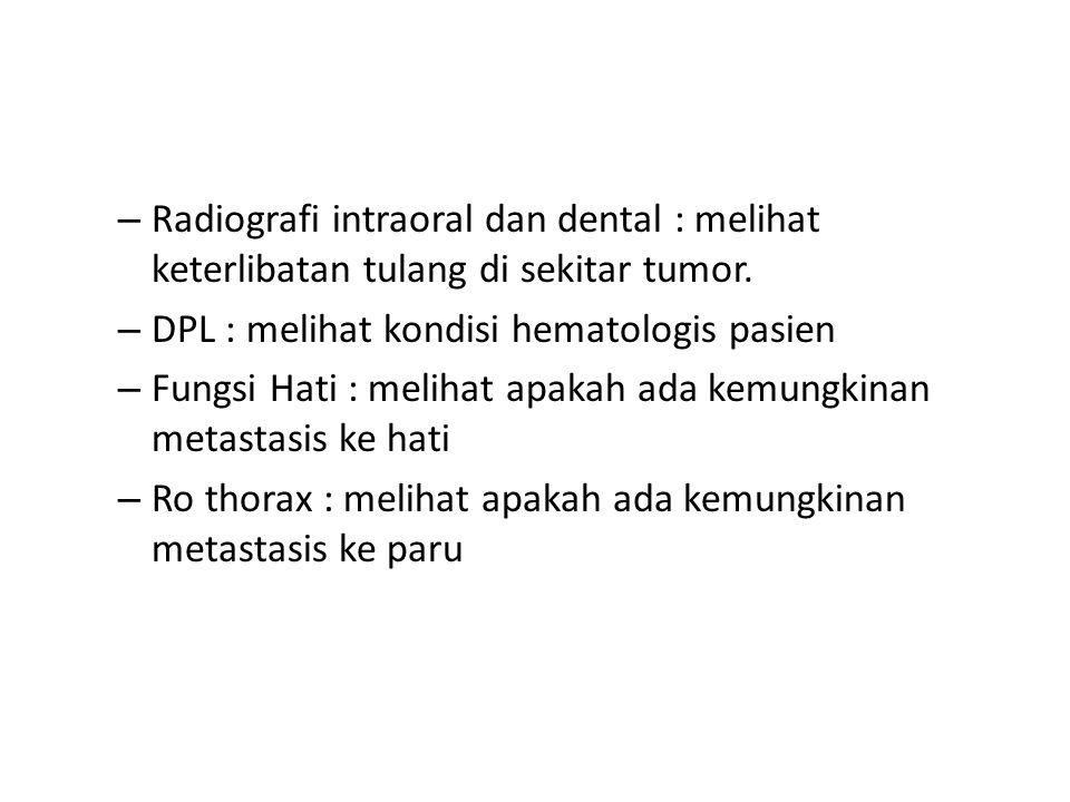 Radiografi intraoral dan dental : melihat keterlibatan tulang di sekitar tumor.