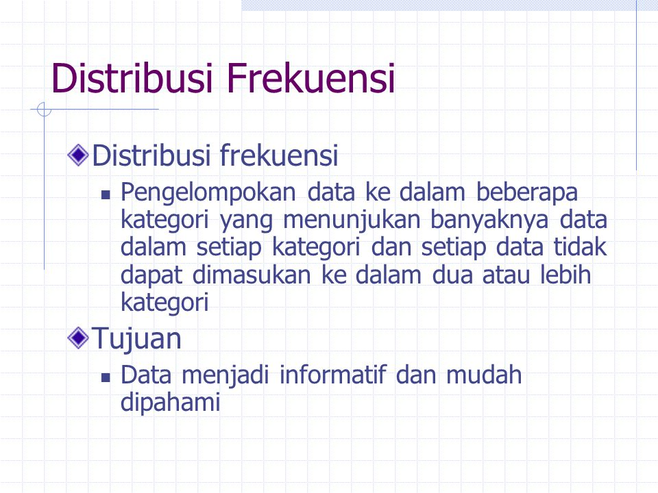 Distribusi Frekuensi Distribusi frekuensi Tujuan