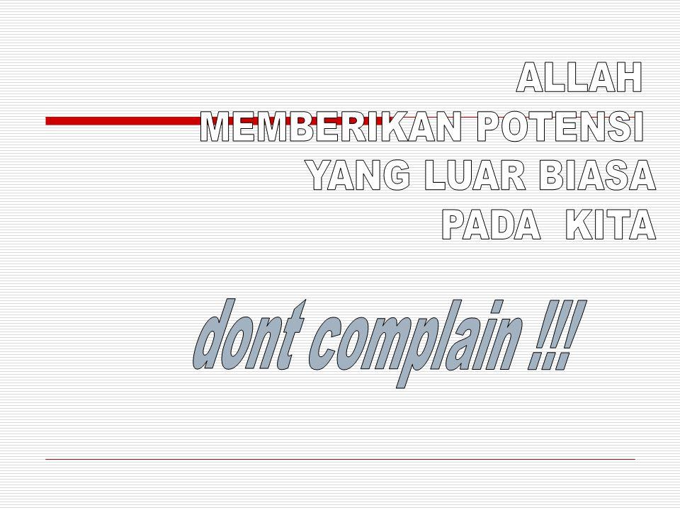 ALLAH MEMBERIKAN POTENSI YANG LUAR BIASA PADA KITA dont complain !!!