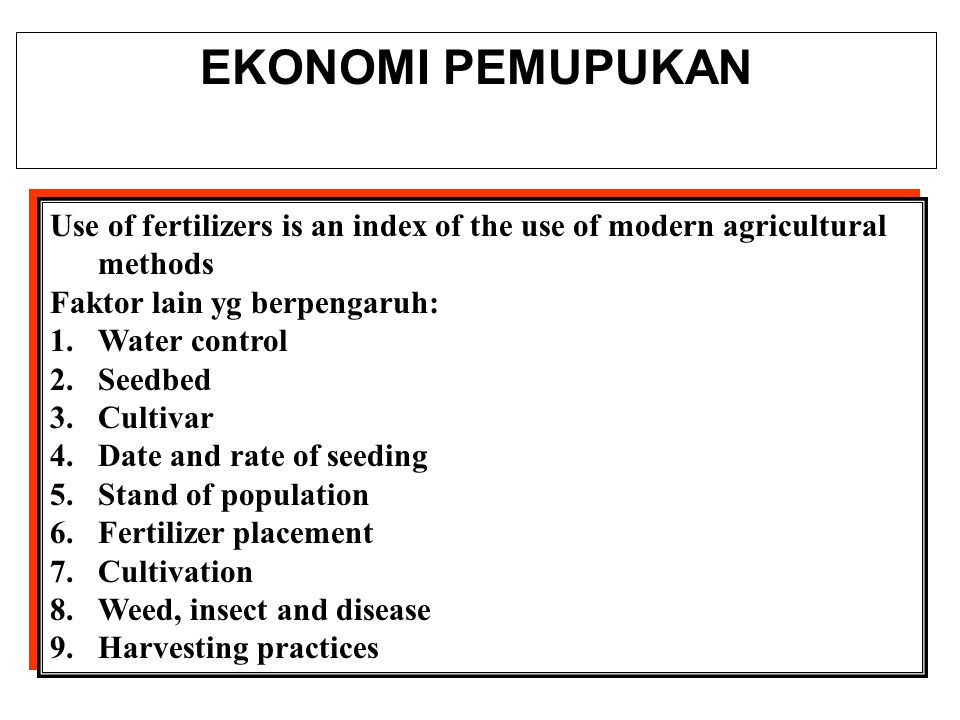 EKONOMI PEMUPUKAN Use of fertilizers is an index of the use of modern agricultural methods. Faktor lain yg berpengaruh: