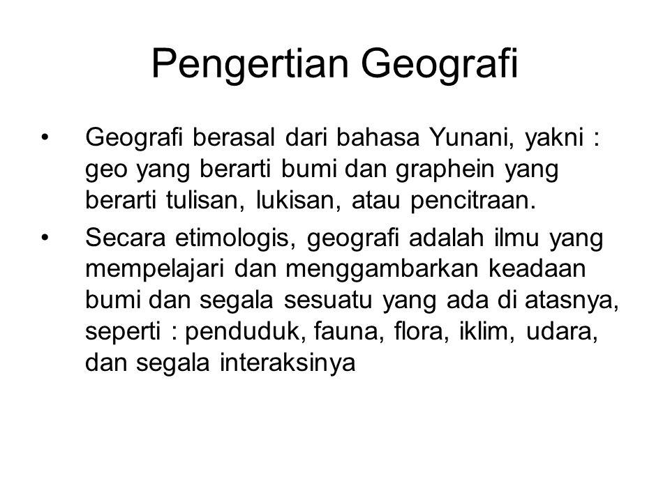 Pengertian Geografi Geografi berasal dari bahasa Yunani, yakni : geo yang berarti bumi dan graphein yang berarti tulisan, lukisan, atau pencitraan.