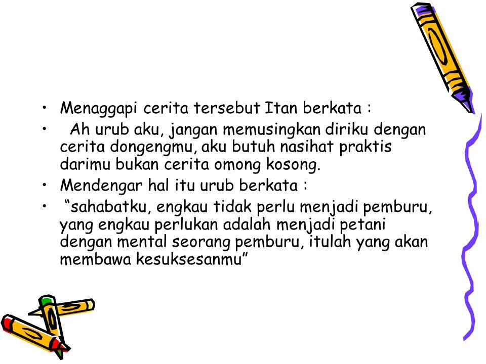 Menaggapi cerita tersebut Itan berkata :