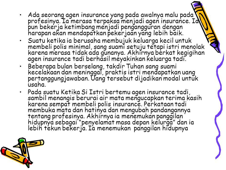 Ada seorang agen insurance yang pada awalnya malu pada profesinya