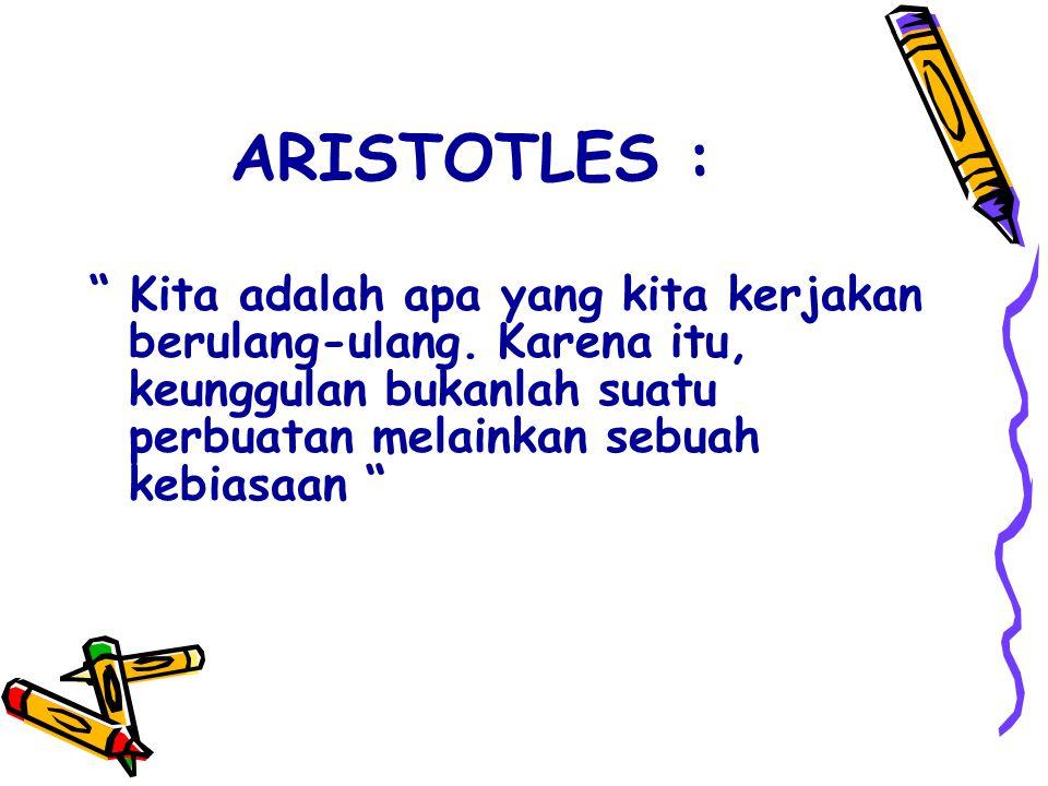 ARISTOTLES : Kita adalah apa yang kita kerjakan berulang-ulang.