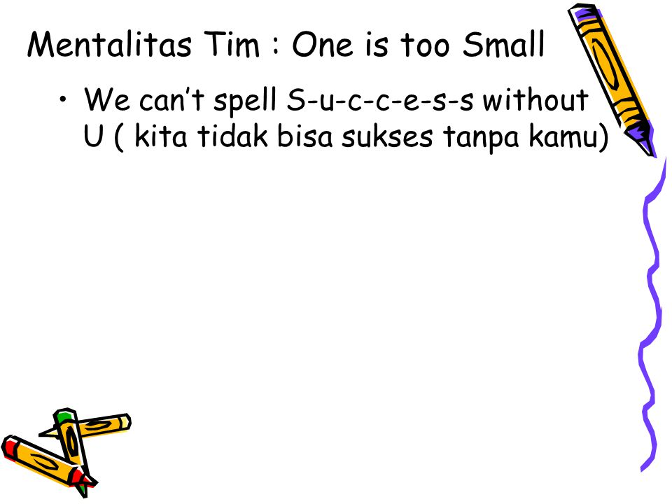 Mentalitas Tim : One is too Small