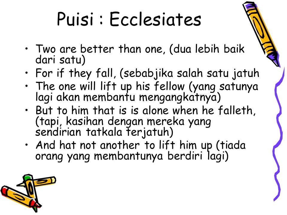 Puisi : Ecclesiates Two are better than one, (dua lebih baik dari satu) For if they fall, (sebabjika salah satu jatuh.