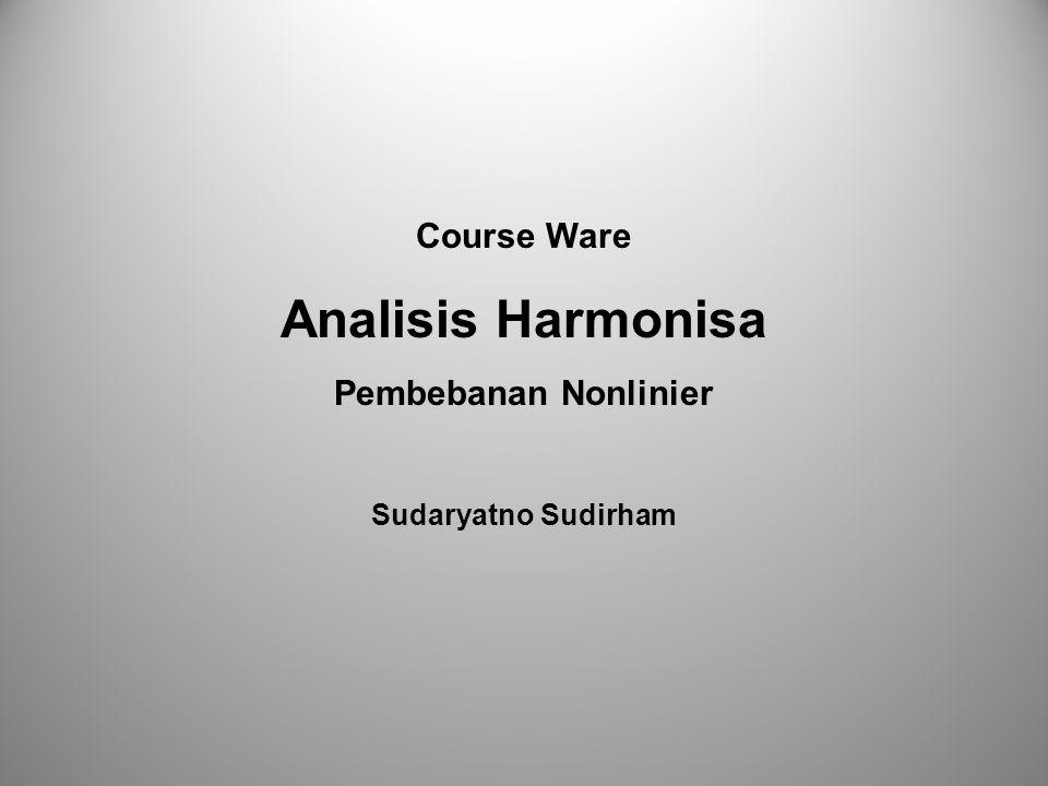 Analisis Harmonisa Course Ware Pembebanan Nonlinier