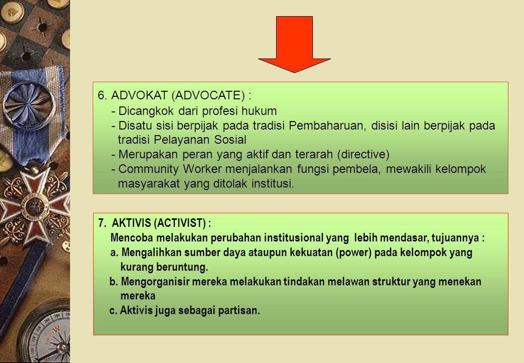 6. ADVOKAT (ADVOCATE) : - Dicangkok dari profesi hukum. - Disatu sisi berpijak pada tradisi Pembaharuan, disisi lain berpijak pada.