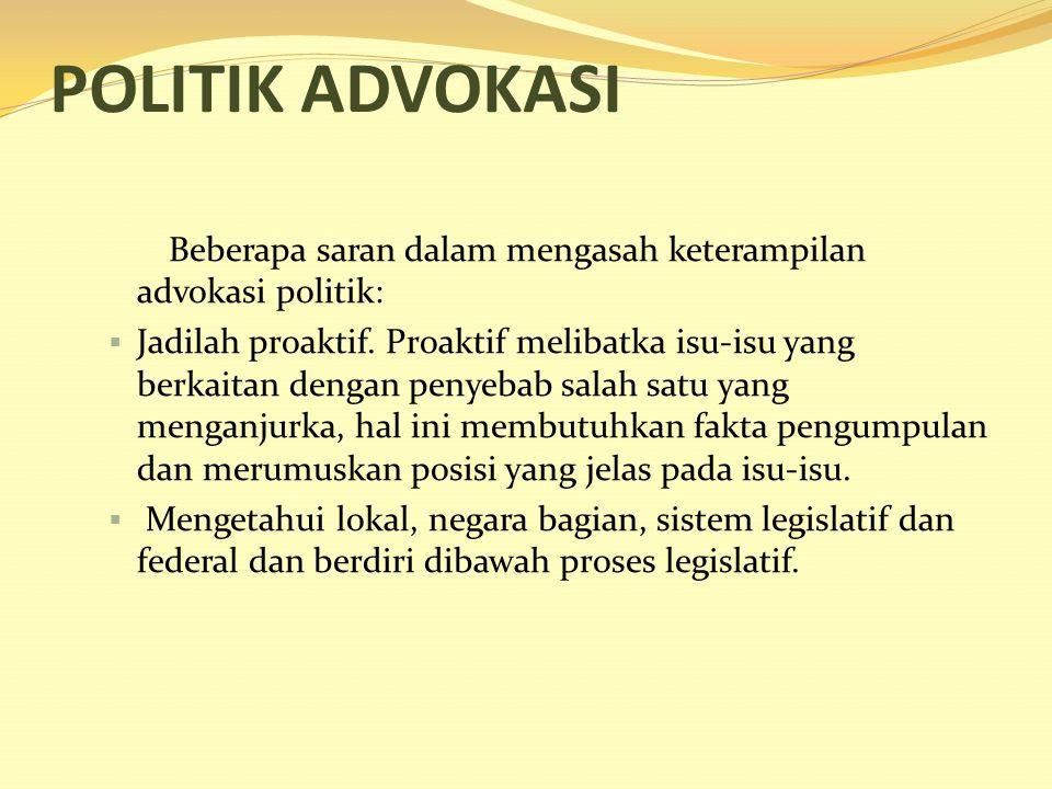 POLITIK ADVOKASI Beberapa saran dalam mengasah keterampilan advokasi politik: