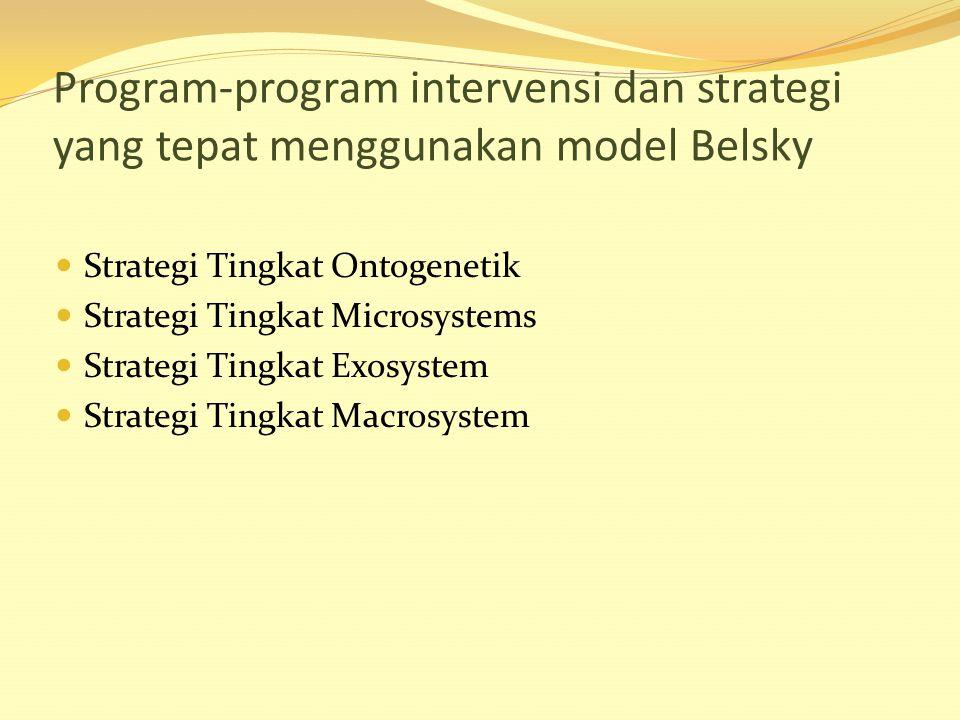 Program-program intervensi dan strategi yang tepat menggunakan model Belsky