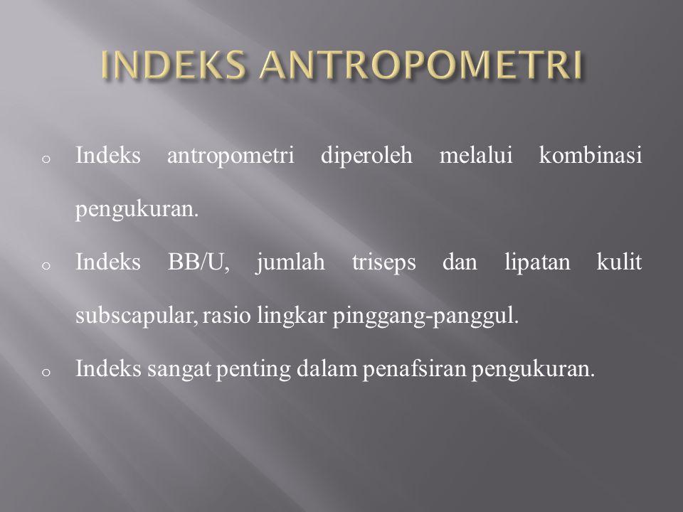 INDEKS ANTROPOMETRI Indeks antropometri diperoleh melalui kombinasi pengukuran.