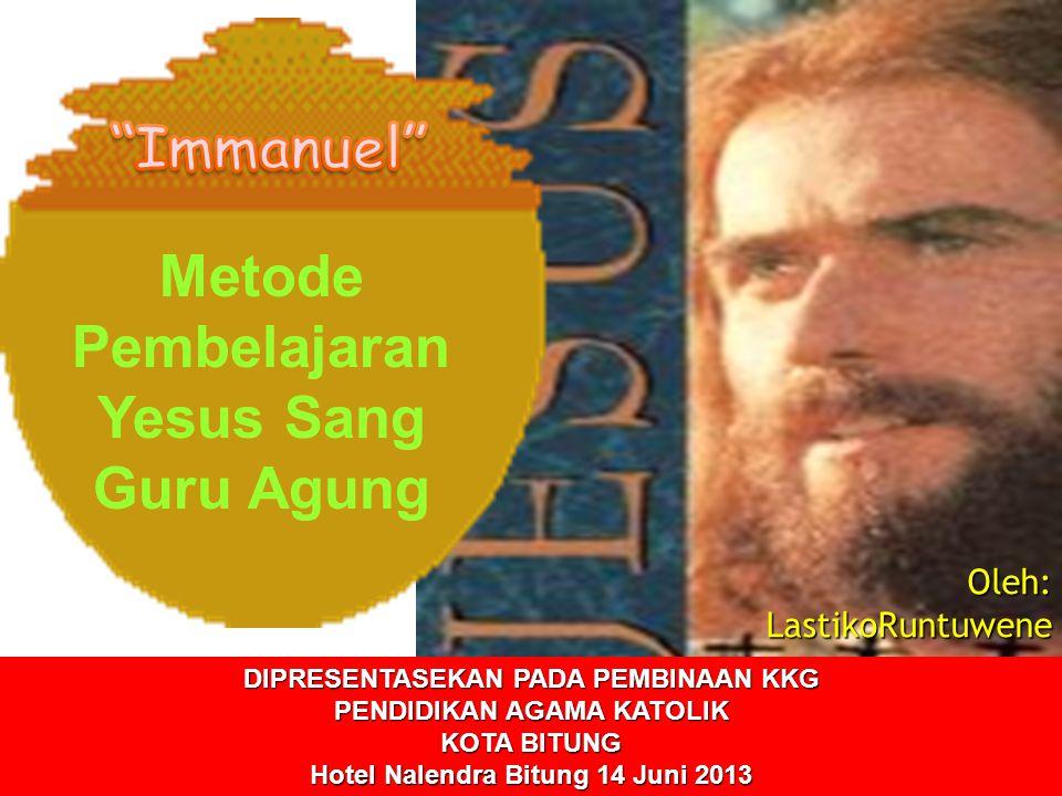 Immanuel Metode Pembelajaran Yesus Sang Guru Agung Oleh: