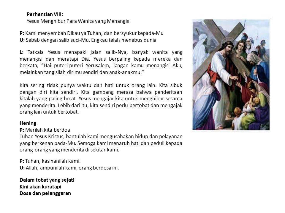 Perhentian VIII: Yesus Menghibur Para Wanita yang Menangis. P: Kami menyembah Dikau ya Tuhan, dan bersyukur kepada-Mu.
