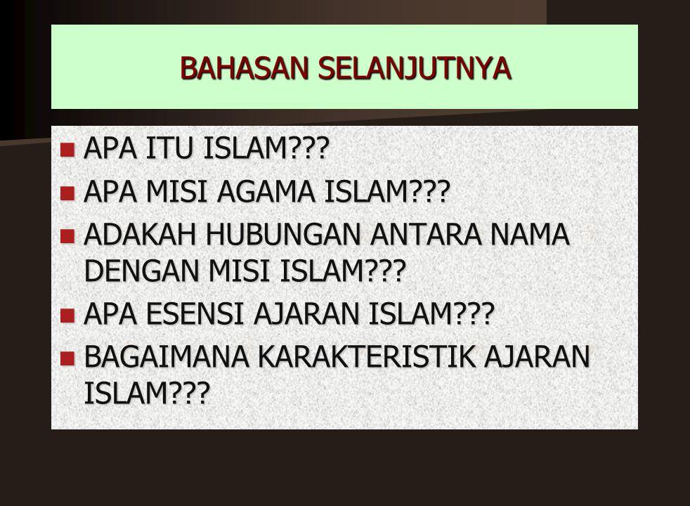 BAHASAN SELANJUTNYA APA ITU ISLAM APA MISI AGAMA ISLAM ADAKAH HUBUNGAN ANTARA NAMA DENGAN MISI ISLAM