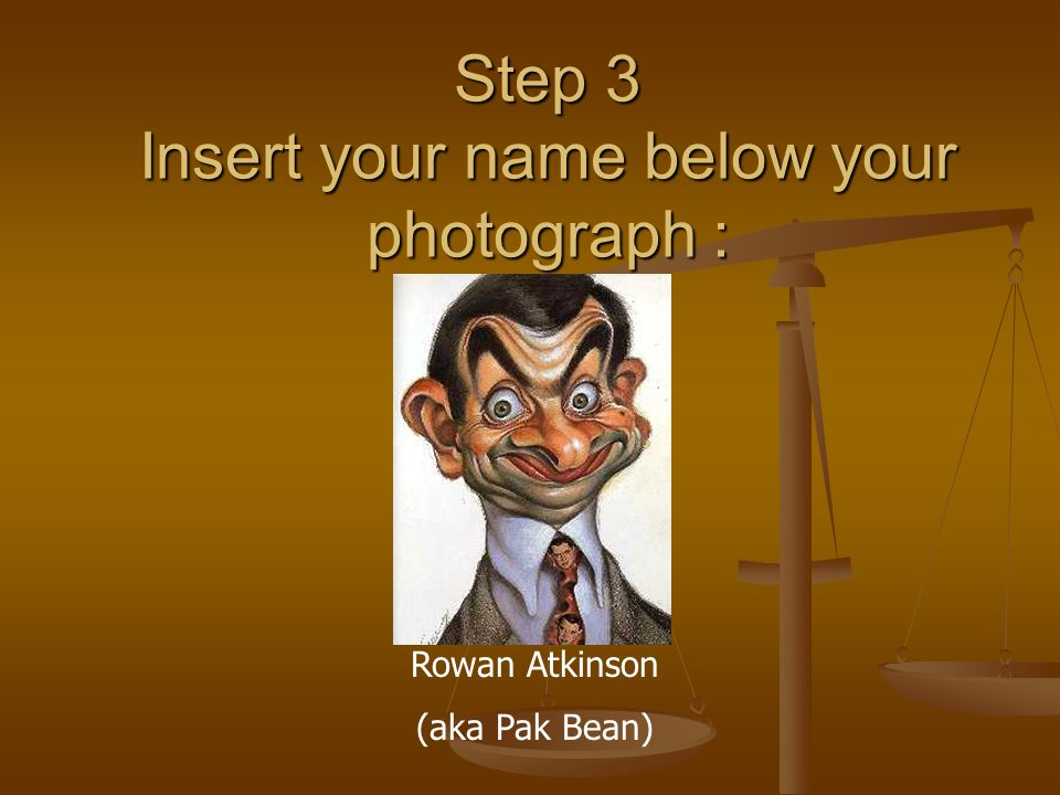 Step 3 Insert your name below your photograph :
