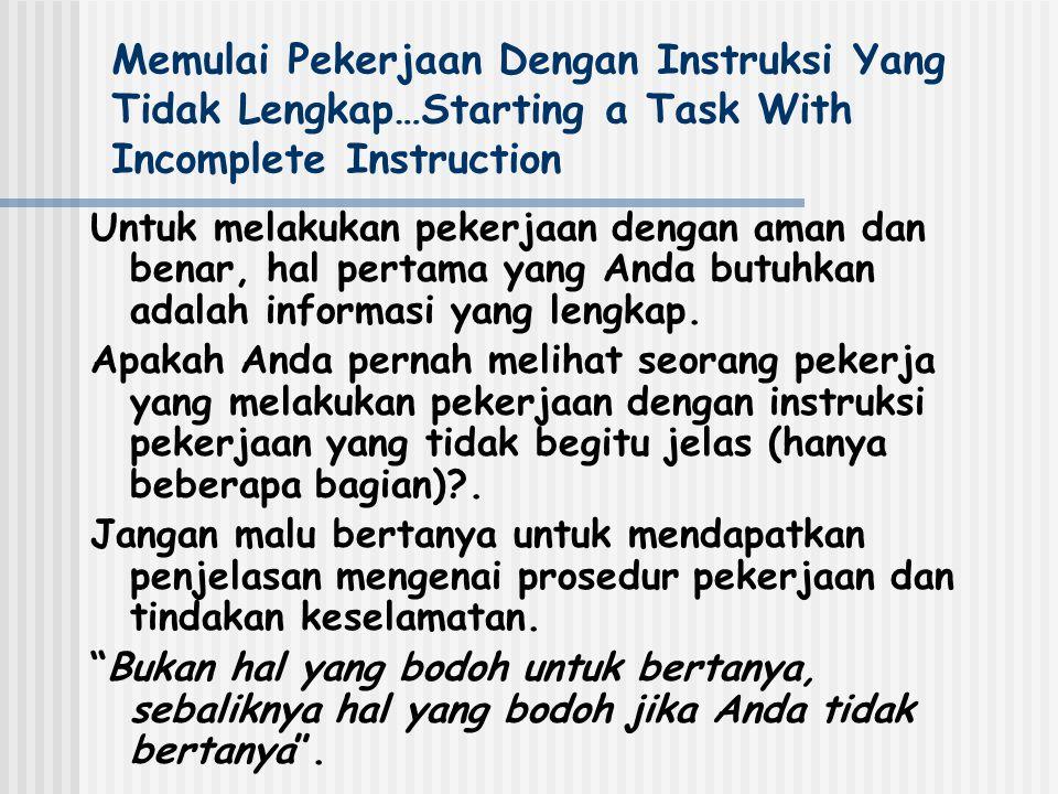 Memulai Pekerjaan Dengan Instruksi Yang Tidak Lengkap…Starting a Task With Incomplete Instruction