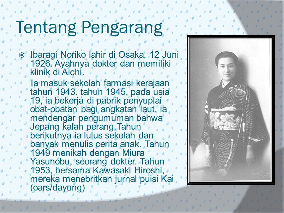 Tentang Pengarang Ibaragi Noriko lahir di Osaka, 12 Juni 1926. Ayahnya dokter dan memiliki klinik di Aichi.
