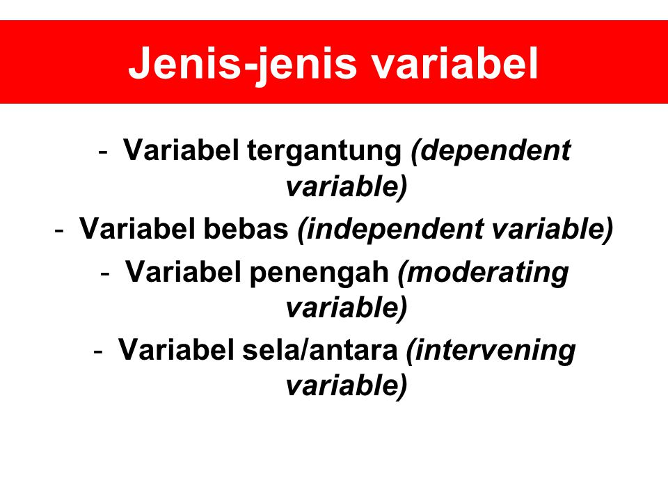 Jenis-jenis variabel Variabel tergantung (dependent variable)