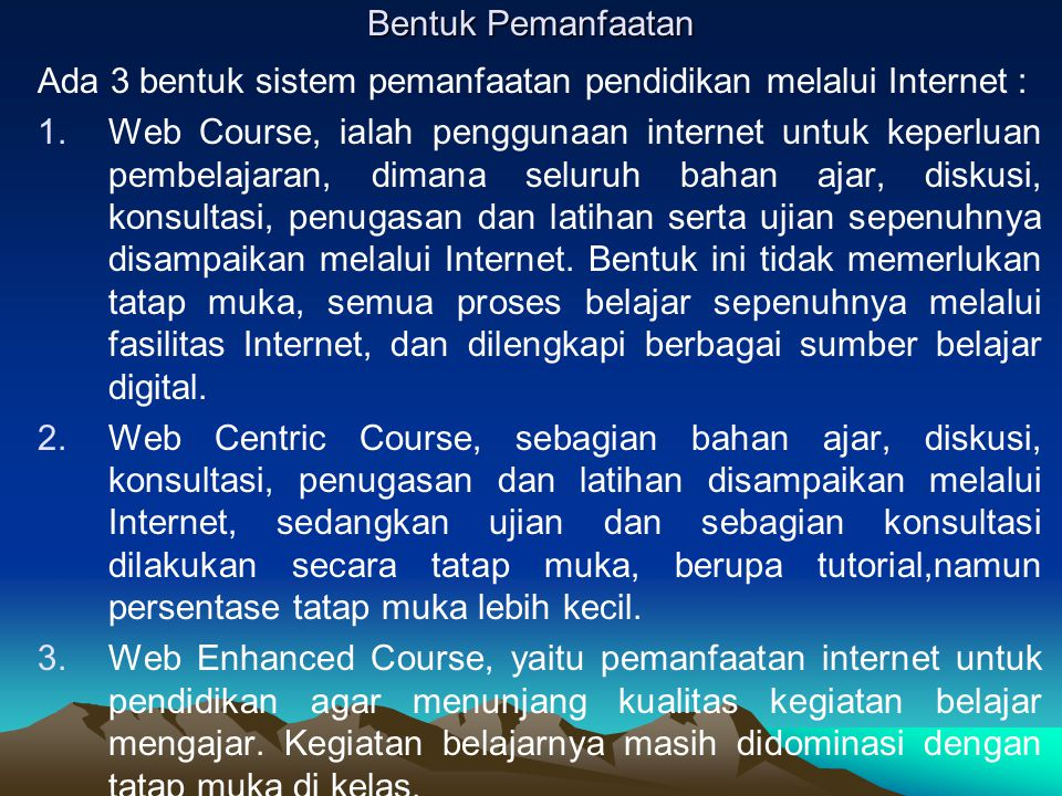 Bentuk Pemanfaatan Ada 3 bentuk sistem pemanfaatan pendidikan melalui Internet :