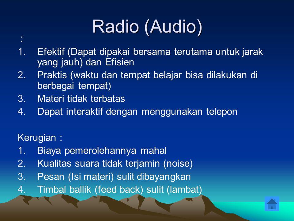 Radio (Audio) : Efektif (Dapat dipakai bersama terutama untuk jarak yang jauh) dan Efisien.