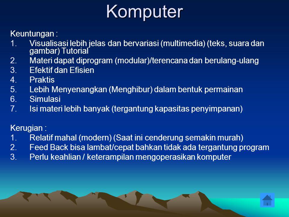 Komputer Keuntungan : Visualisasi lebih jelas dan bervariasi (multimedia) (teks, suara dan gambar) Tutorial.