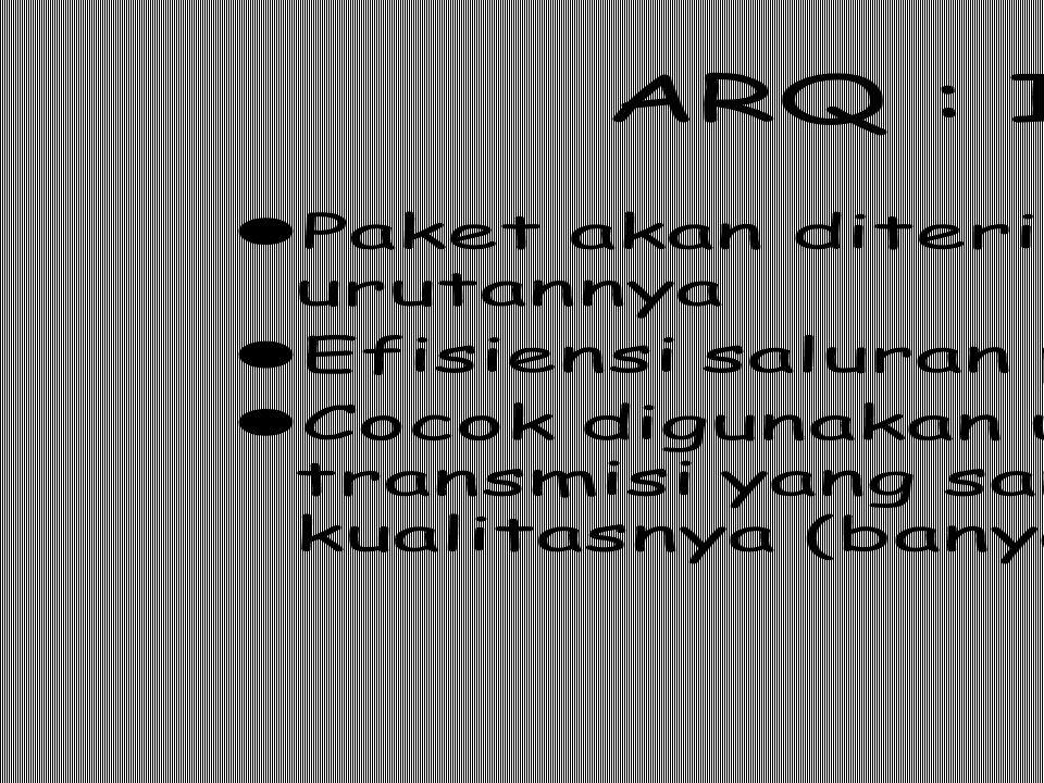 ARQ : Idle RQ Paket akan diterima terjaga urutannya