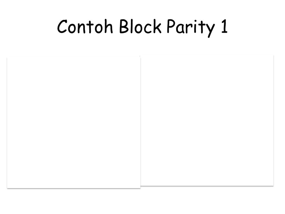 Contoh Block Parity 1 1 √ X 