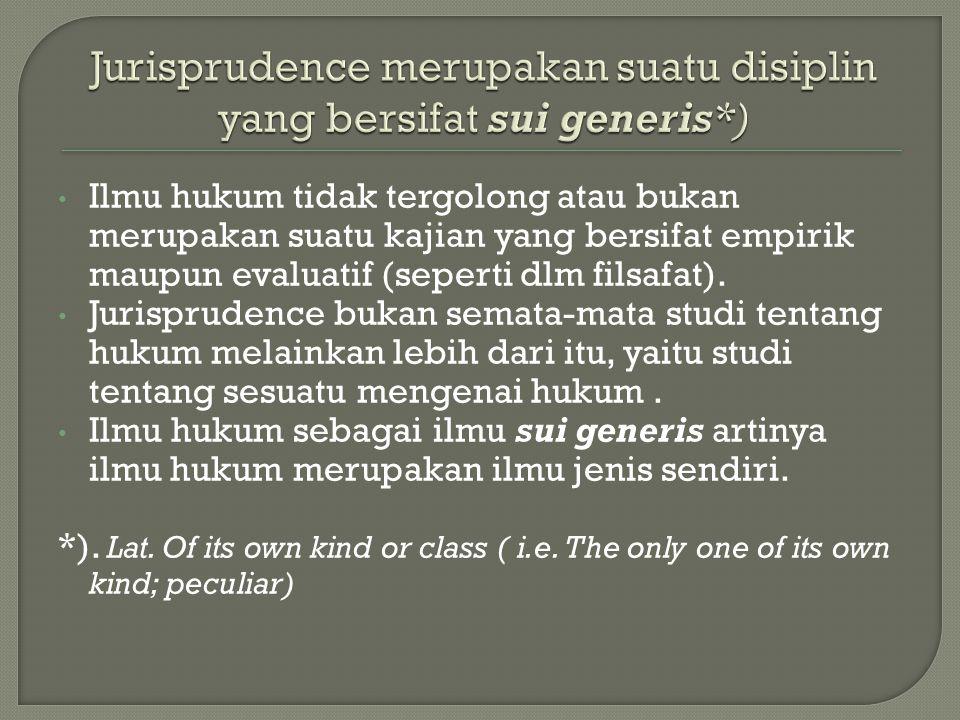 Jurisprudence merupakan suatu disiplin yang bersifat sui generis*)