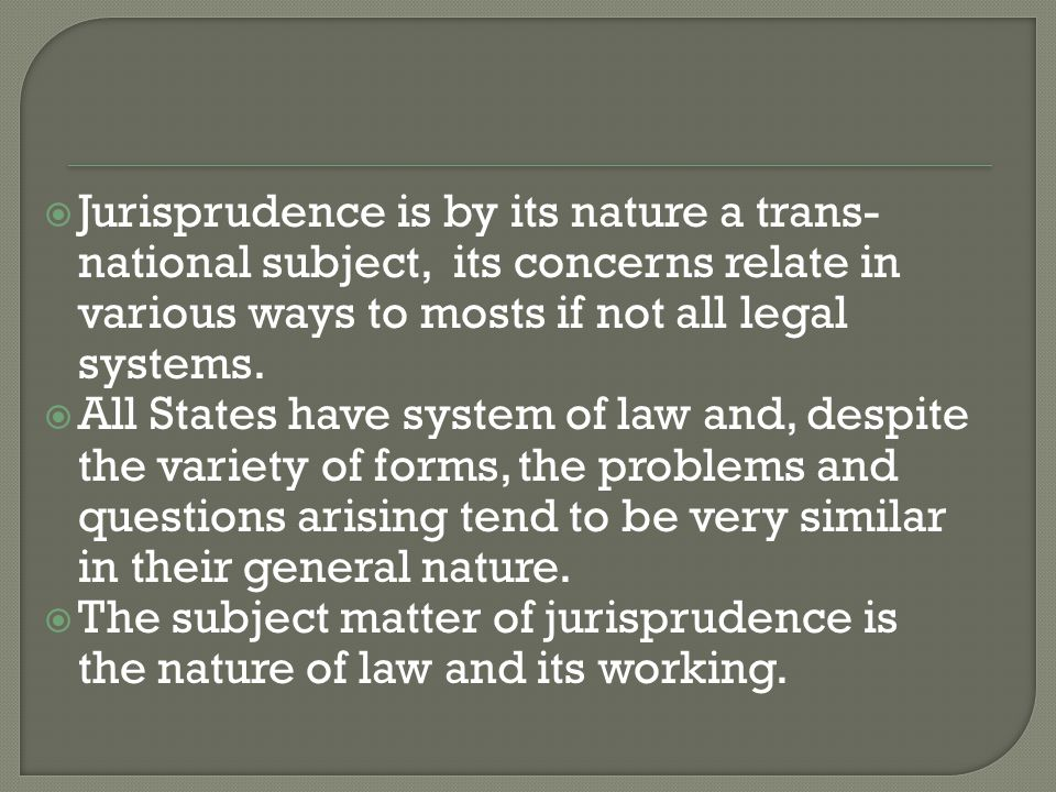 Jurisprudence is by its nature a trans-national subject, its concerns relate in various ways to mosts if not all legal systems.
