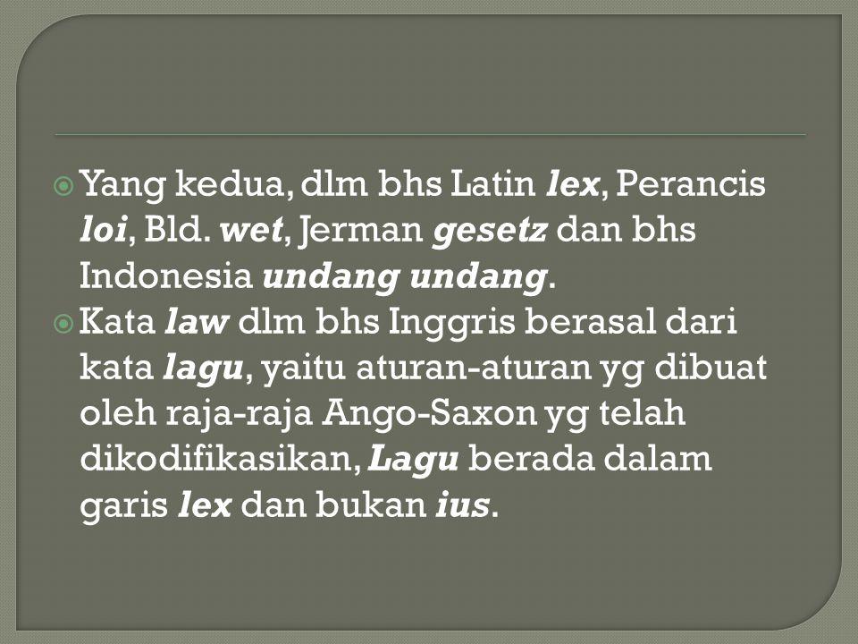 Yang kedua, dlm bhs Latin lex, Perancis loi, Bld