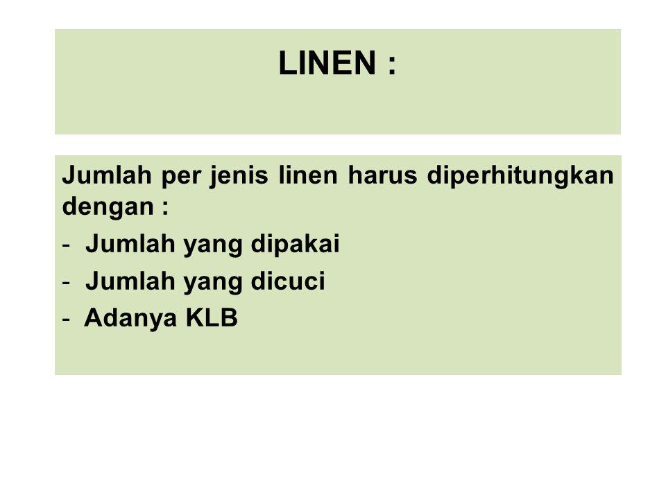 LINEN : Jumlah per jenis linen harus diperhitungkan dengan :
