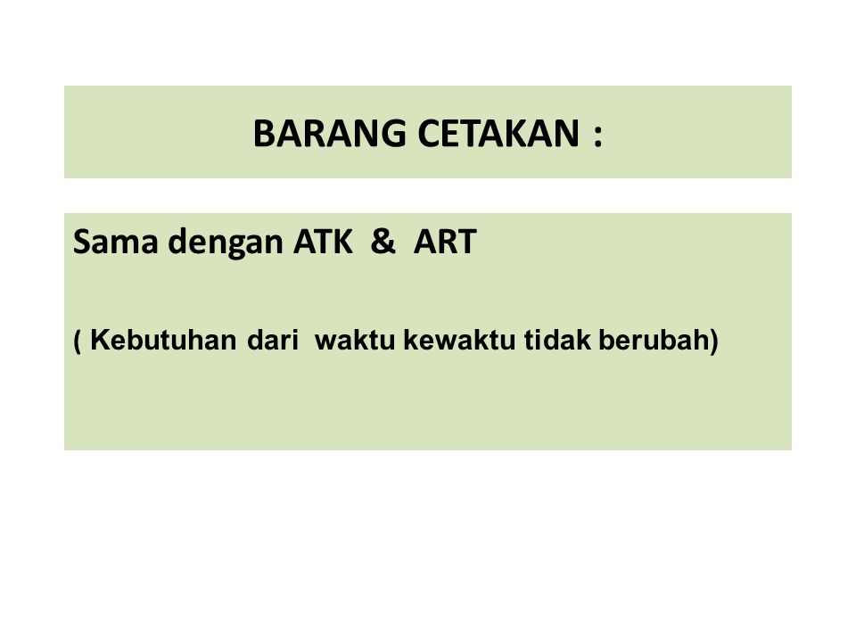 Sama dengan ATK & ART ( Kebutuhan dari waktu kewaktu tidak berubah)