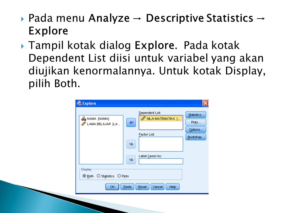 Pada menu Analyze → Descriptive Statistics → Explore