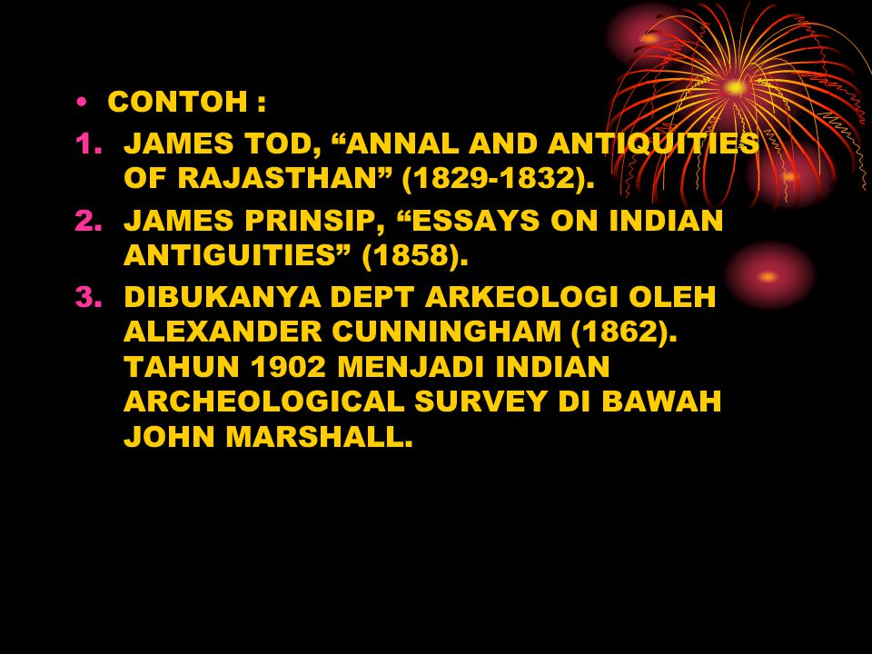 CONTOH : JAMES TOD, ANNAL AND ANTIQUITIES OF RAJASTHAN (1829-1832). JAMES PRINSIP, ESSAYS ON INDIAN ANTIGUITIES (1858).